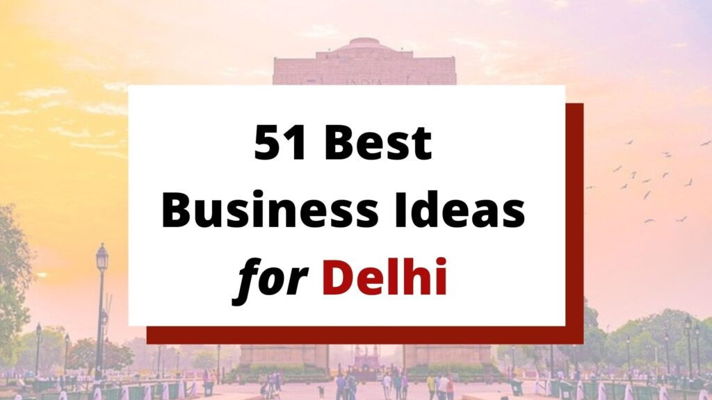 51 Best Small Business Ideas for Delhi [2021]